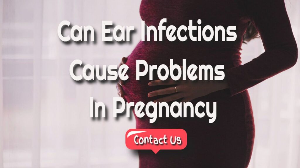 can ear infections cause problems in pregnancy