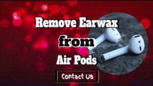 remove air pod earwax